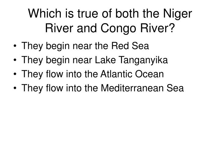 Which is true of both the Niger River and Congo River?