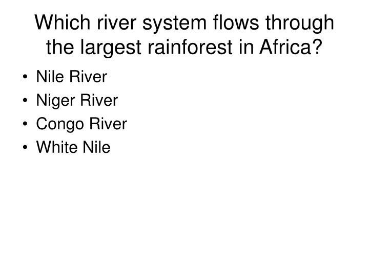 Which river system flows through the largest rainforest in Africa?