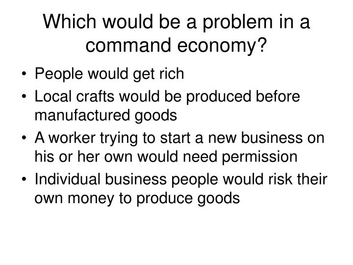 Which would be a problem in a command economy?