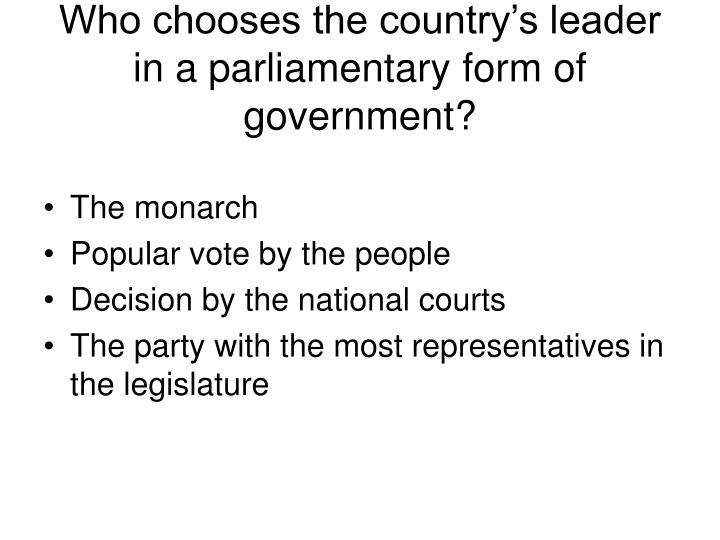 Who chooses the country's leader in a parliamentary form of government?