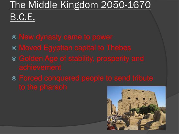 The Middle Kingdom 2050-1670 B.C.E.