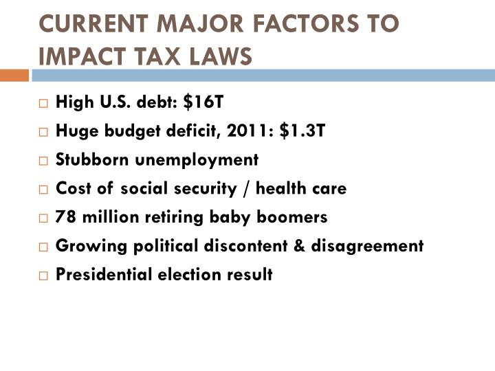 CURRENT MAJOR FACTORS TO IMPACT TAX LAWS