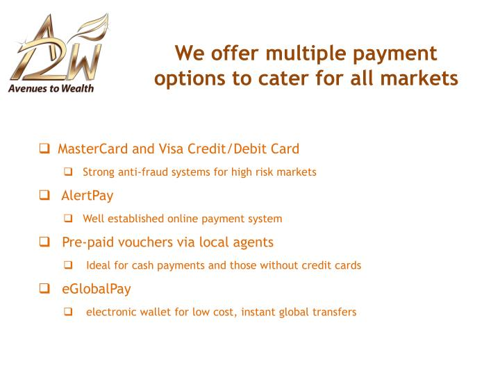 We offer multiple payment options to cater for all markets