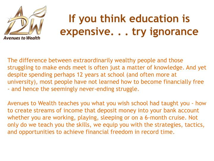If you think education is expensive. . . try ignorance