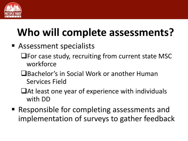 Who will complete assessments?