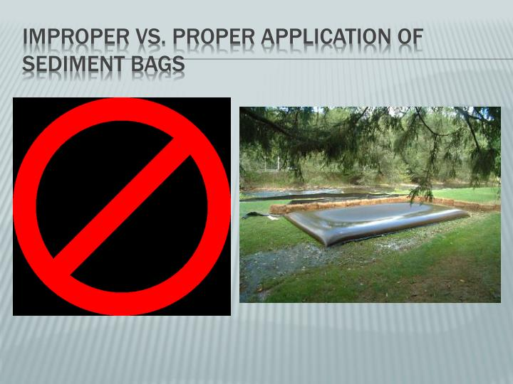 Improper vs. proper application of sediment bags