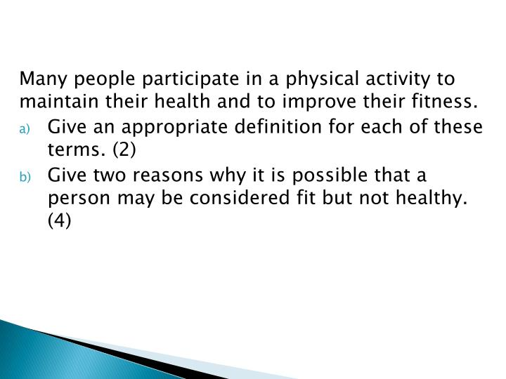 Many people participate in a physical activity to maintain their health and to improve their fitness.