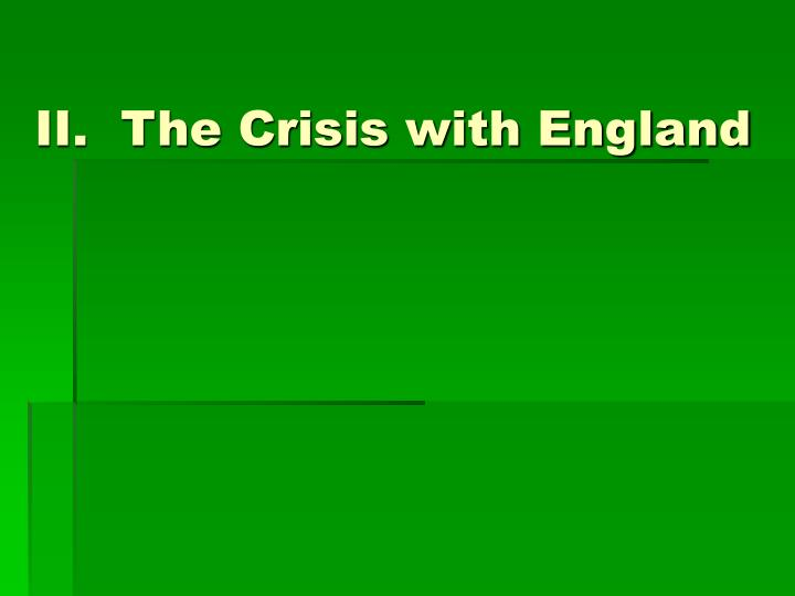 II.  The Crisis with England