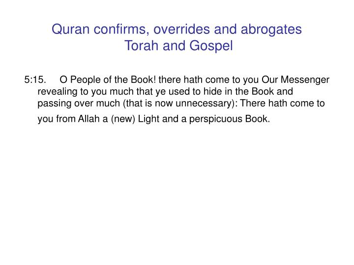 Quran confirms, overrides and abrogates