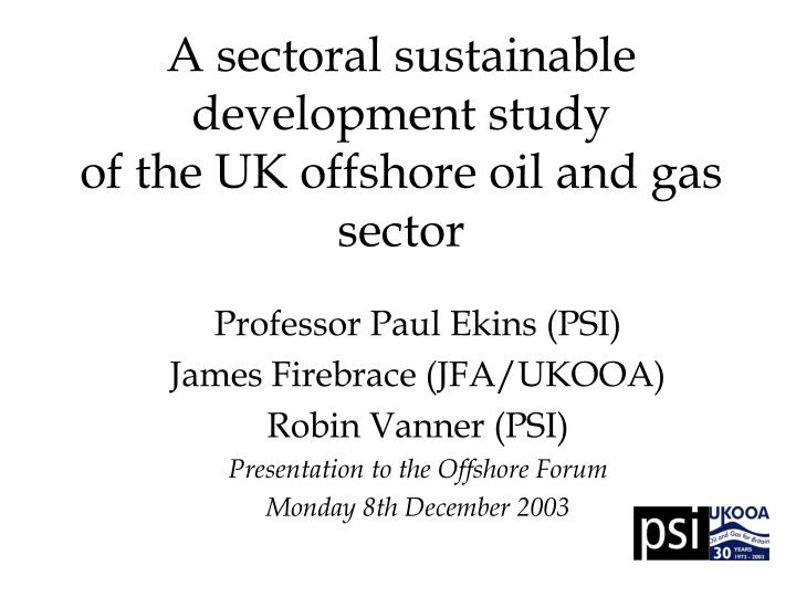A sectoral sustainable development study of the uk offshore oil and gas sector