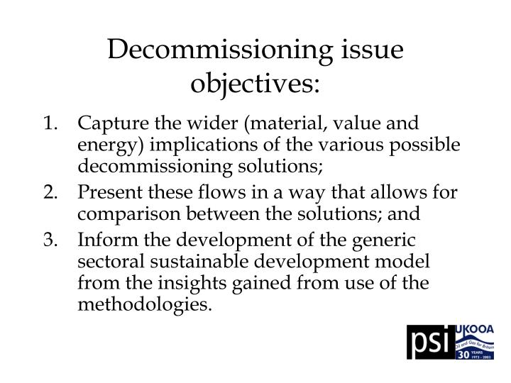 Decommissioning issue objectives: