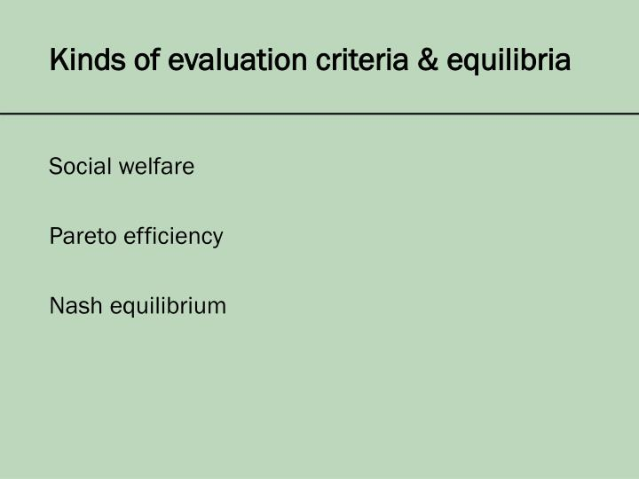 Kinds of evaluation criteria & equilibria
