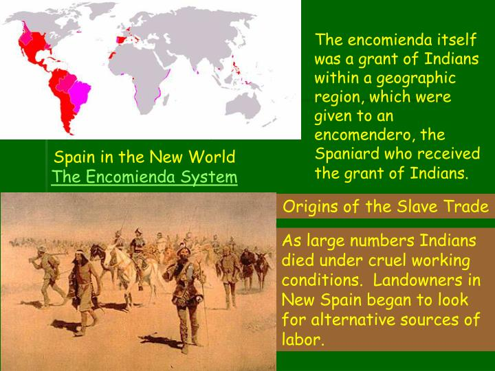 The encomienda itself was a grant of Indians within a geographic region, which were given to an encomendero, the Spaniard who received the grant of Indians.
