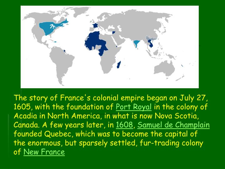 The story of France's colonial empire began on July 27, 1605, with the foundation of