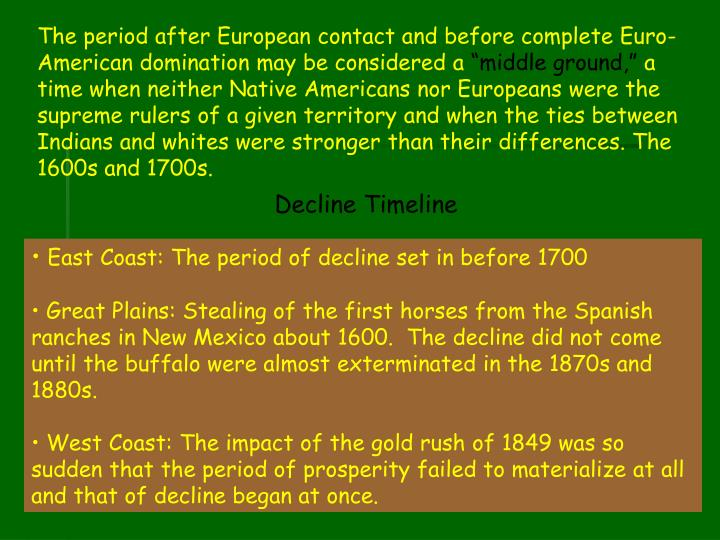 The period after European contact and before complete Euro-American domination may be considered a