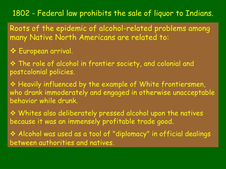1802 - Federal law prohibits the sale of liquor to Indians.