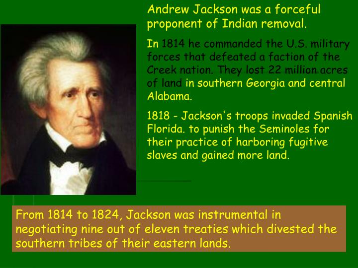 Andrew Jackson was a forceful proponent of Indian removal.