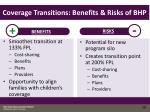 coverage transitions benefits risks of bhp