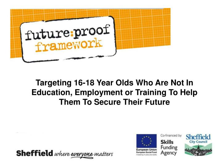 Targeting 16-18 Year Olds Who Are Not In Education, Employment or Training To Help Them To Secure Their Future