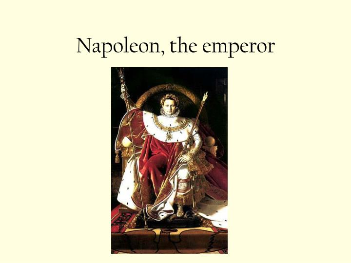 Napoleon, the emperor