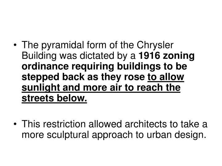 The pyramidal form of the Chrysler Building was dictated by a