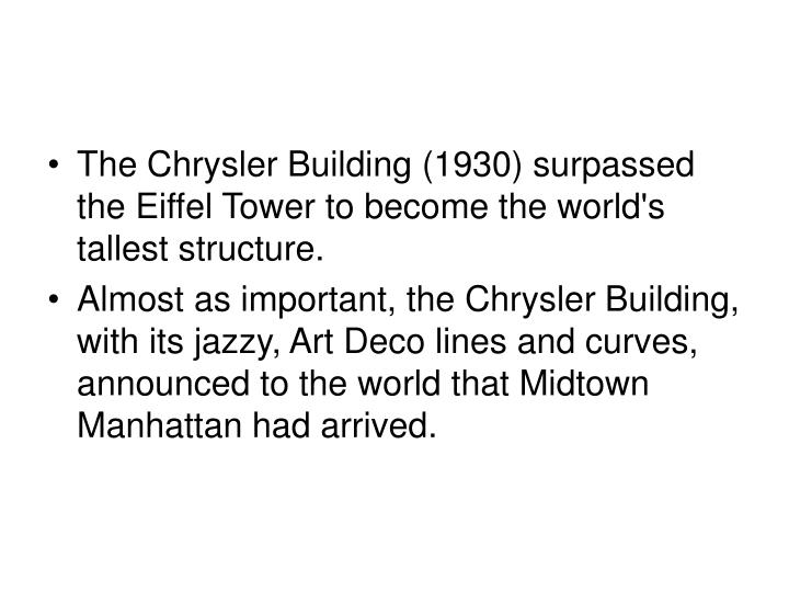 The Chrysler Building (1930) surpassed the Eiffel Tower to become the world's tallest structure.