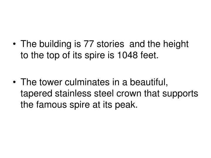 The building is 77 stories  and the height to the top of its spire is 1048 feet.