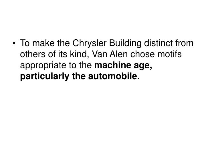 To make the Chrysler Building distinct from others of its kind, Van Alen chose motifs appropriate to the