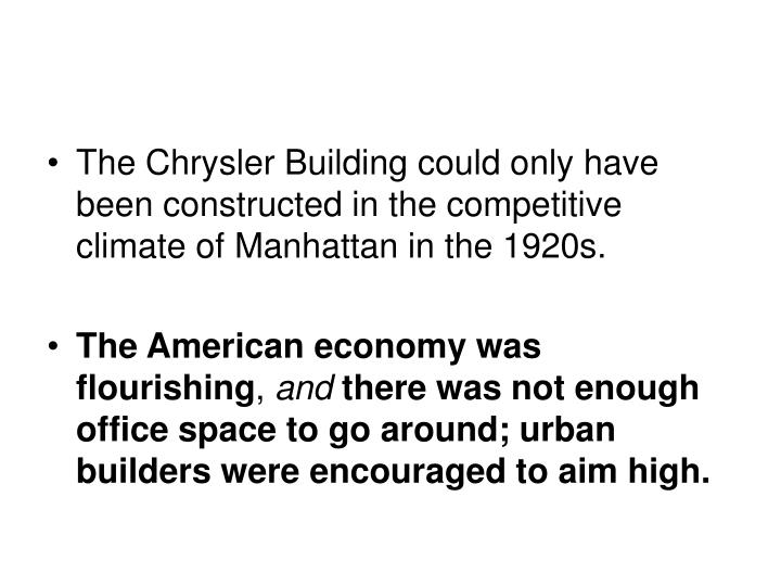 The Chrysler Building could only have been constructed in the competitive climate of Manhattan in the 1920s.