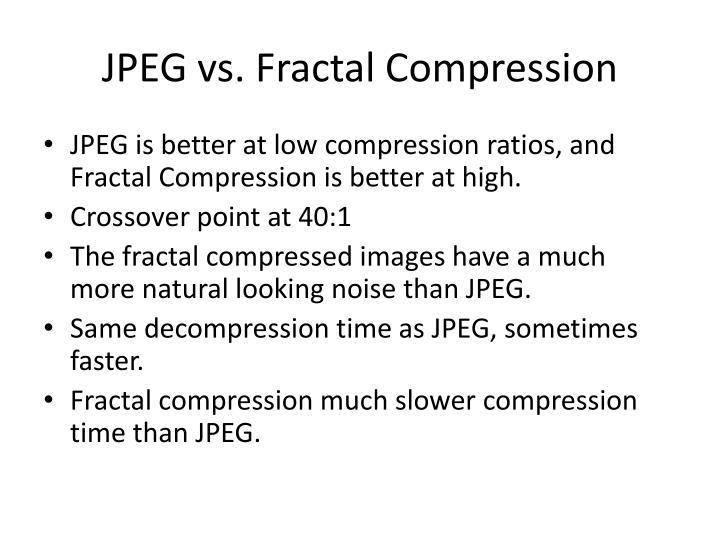 JPEG vs. Fractal Compression