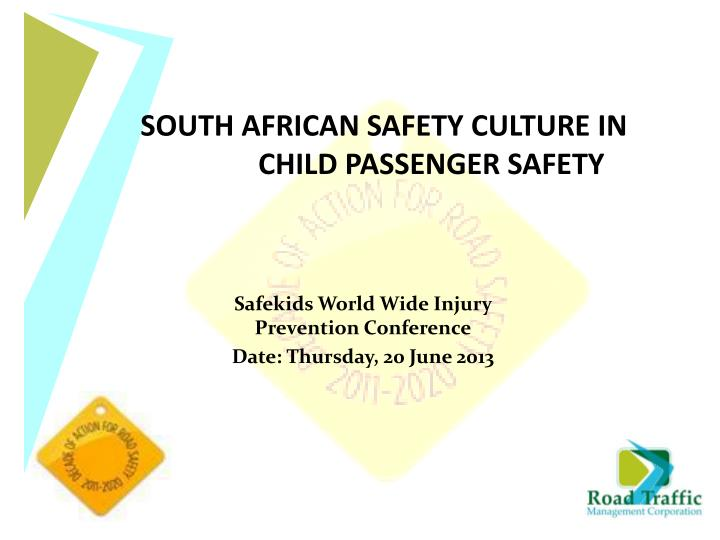 SOUTH AFRICAN SAFETY CULTURE IN CHILD PASSENGER SAFETY