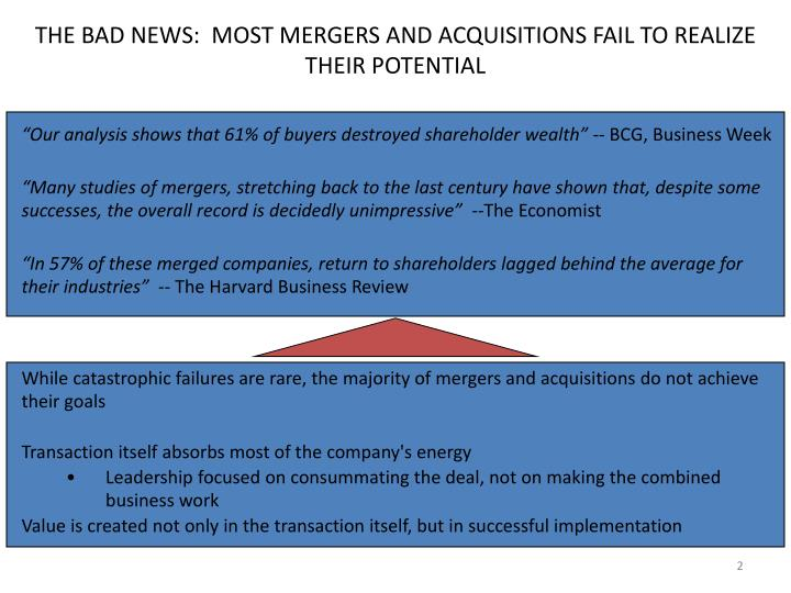 THE BAD NEWS:  MOST MERGERS AND ACQUISITIONS FAIL TO REALIZE THEIR POTENTIAL