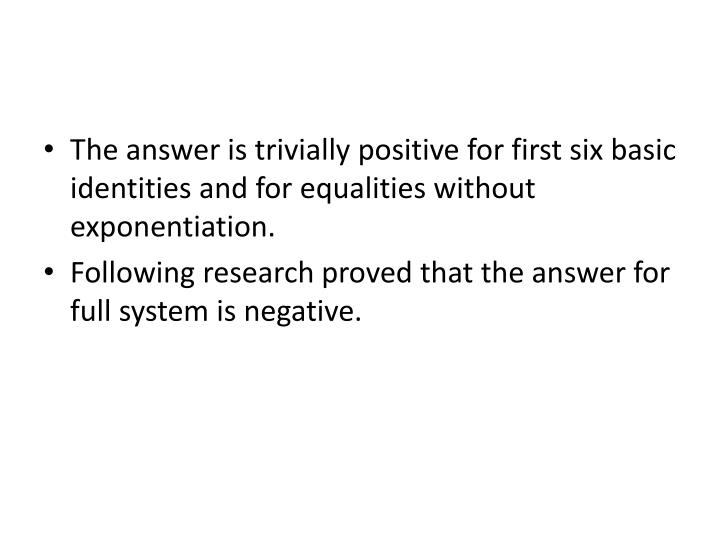 The answer is trivially positive for first six basic identities and for equalities without exponentiation.