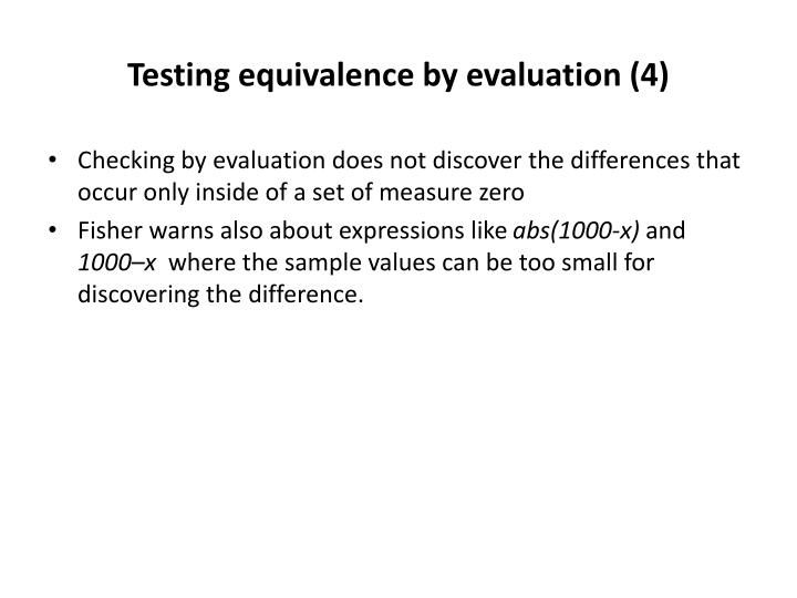 Testing equivalence by evaluation (4)