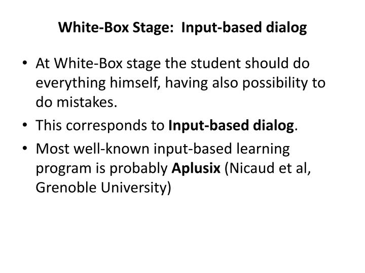 White-Box Stage:  Input-based dialog