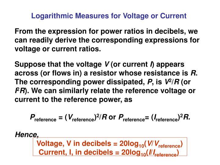 Logarithmic Measures for Voltage or Current