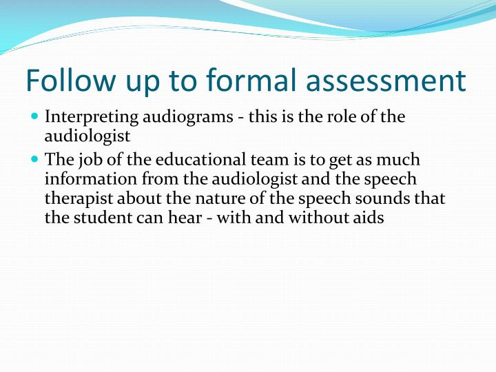 Follow up to formal assessment