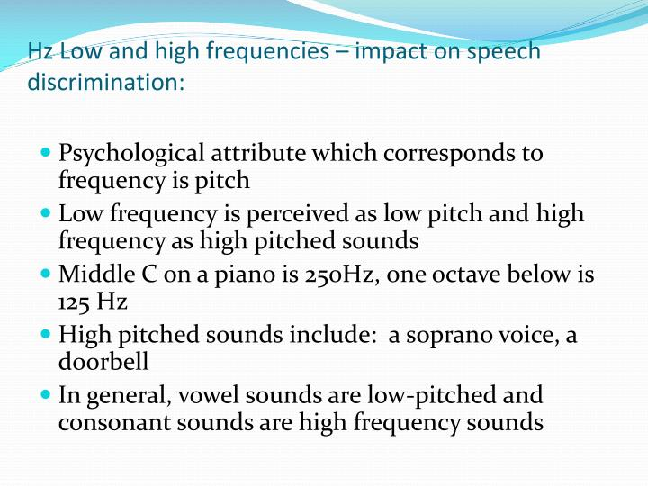 Hz Low and high frequencies – impact on speech discrimination: