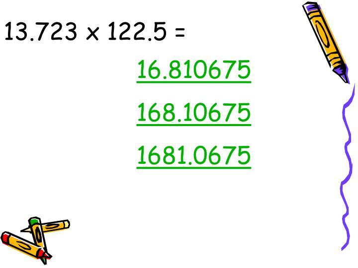 13.723 x 122.5 =