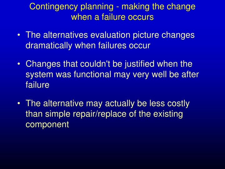 Contingency planning - making the change when a failure occurs