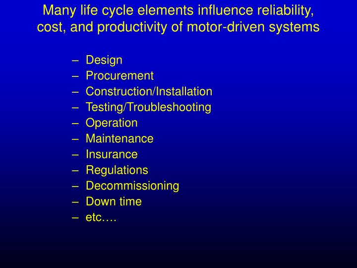 Many life cycle elements influence reliability, cost, and productivity of motor-driven systems