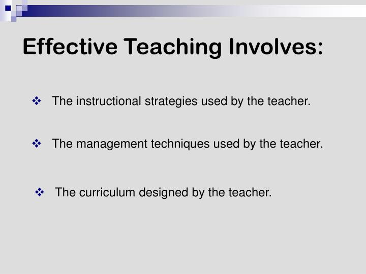 Effective Teaching Involves:
