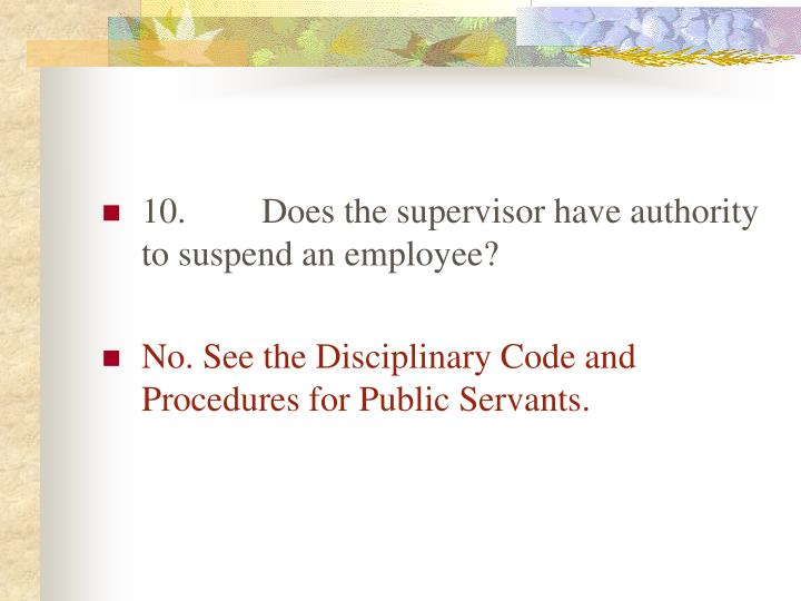 10.	Does the supervisor have authority to suspend an employee?