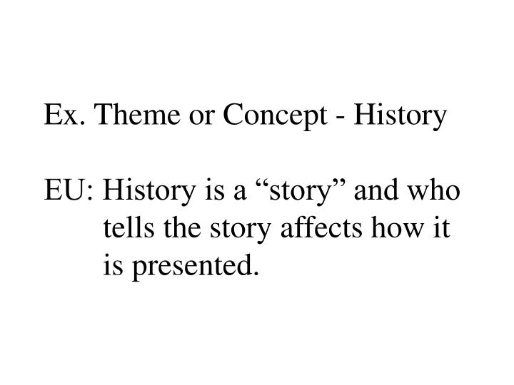 Ex. Theme or Concept - History