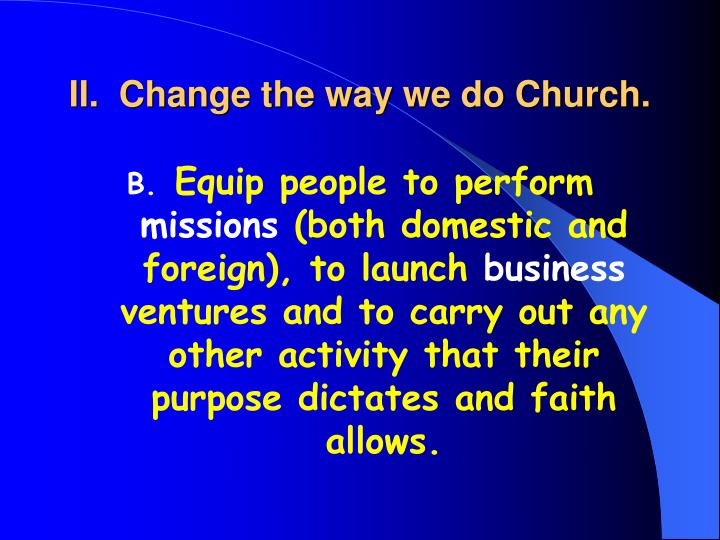 II.  Change the way we do Church.