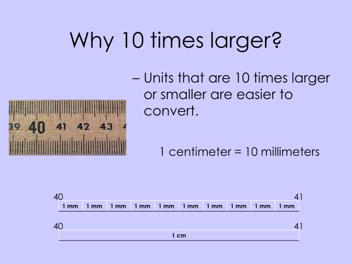 Why 10 times larger?