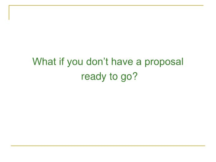 What if you don't have a proposal