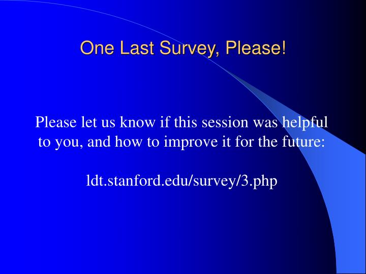 One Last Survey, Please!