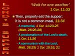 wait for one another 1 cor 11 333