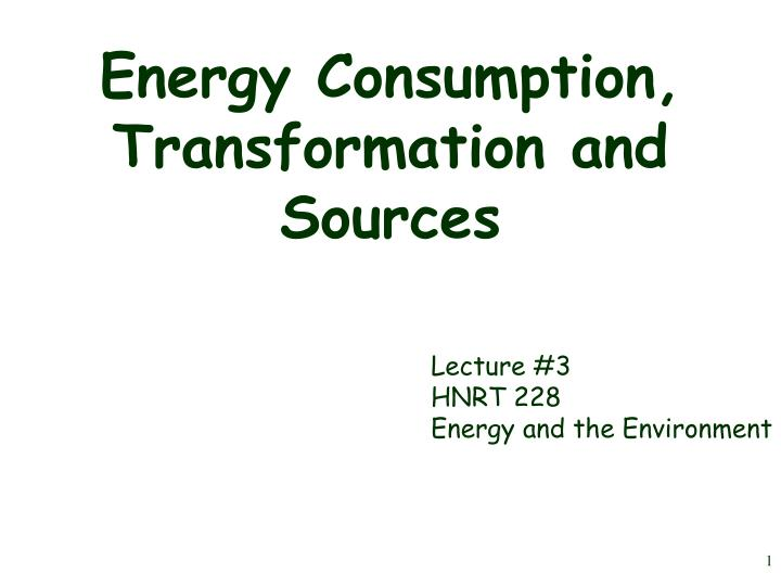 Energy consumption transformation and sources